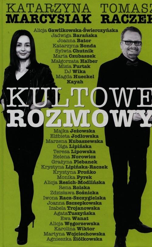 okładka Kultowe rozmowy Kobiety znane i niespodziewane, Książka | Katarzyna Marcysiak, Tomasz Raczek
