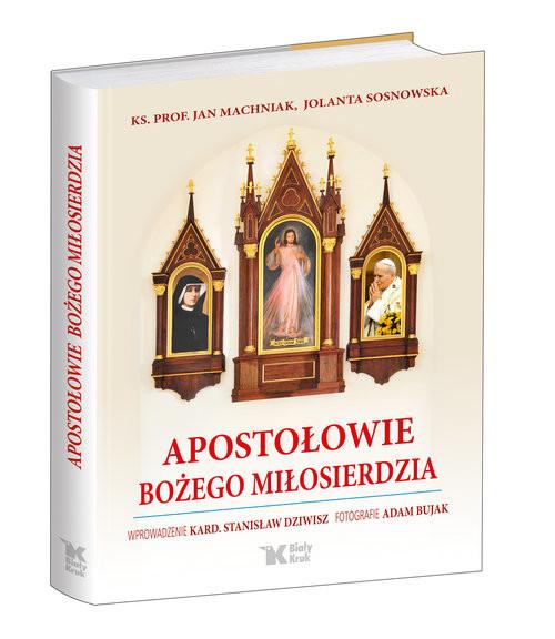okładka Apostołowie Bożego Miłosierdzia, Książka | Jolanta Sosnowska, Jan Machniak, Stan Dziwisz