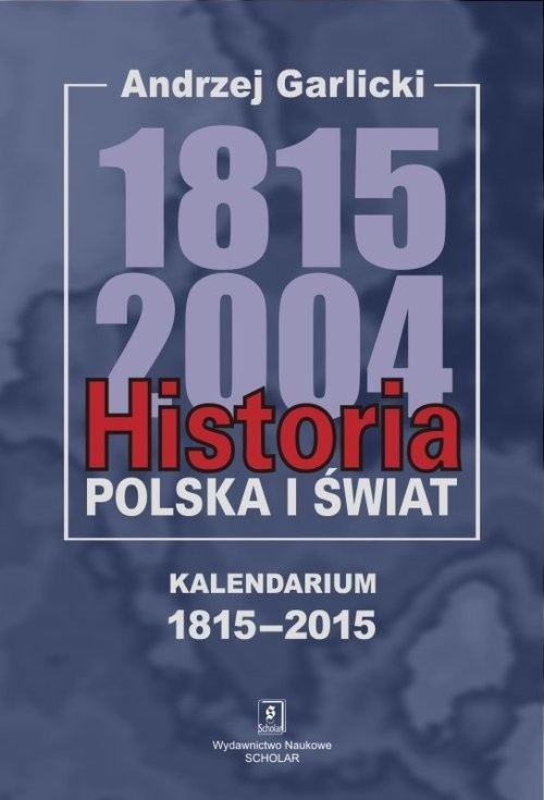 okładka Historia Polska i świat 1815-2004 Kalendarium 1815-2015, Książka | Garlicki Andrzej