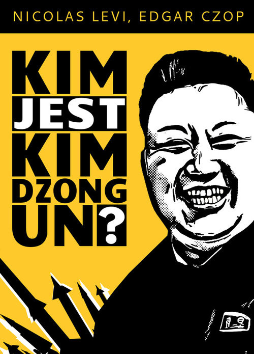 okładka Kim jest Kim Dzong Un?, Książka   Nicolas  Levi, Edgar Czop