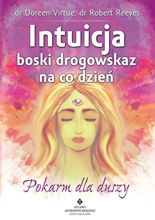 okładka Intuicja boski drogowskaz na co dzień Pokarm dla duszy, Książka   Doreen Virtue, Robert Reeves