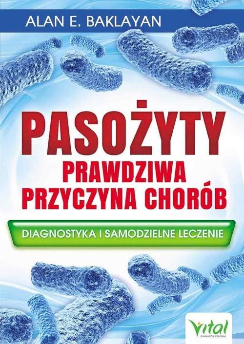 okładka Pasożyty Prawdziwa przyczyna chorób Diagnostyka i samodzielne leczenie, Książka | Alan E. Baklayan