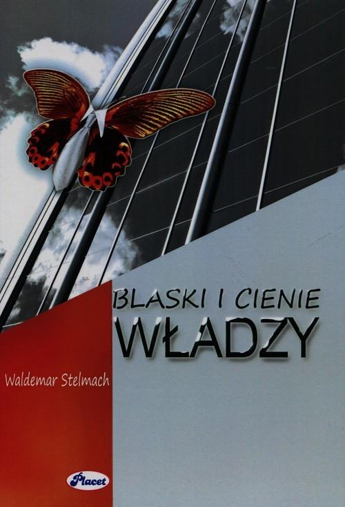 okładka Blaski i cienie władzy, Książka | Stelmach Waldemar