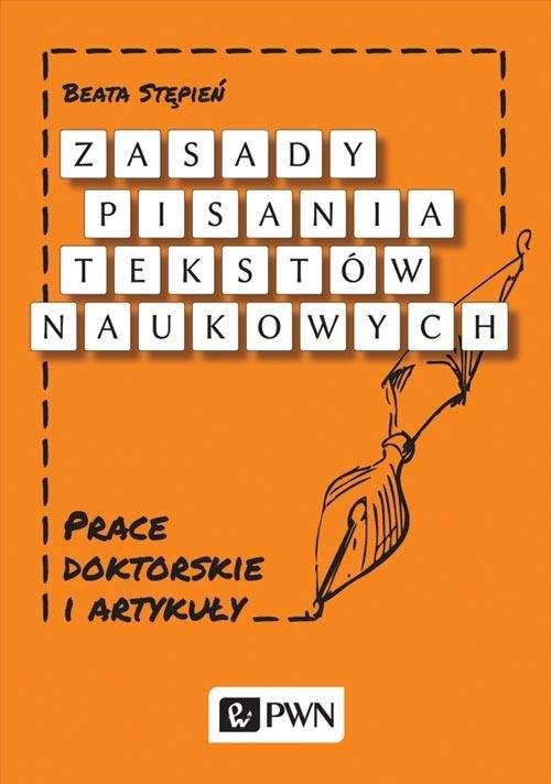okładka Zasady pisania tekstów naukowych Prace doktorskie i artykuły, Książka | Beata  Stępień