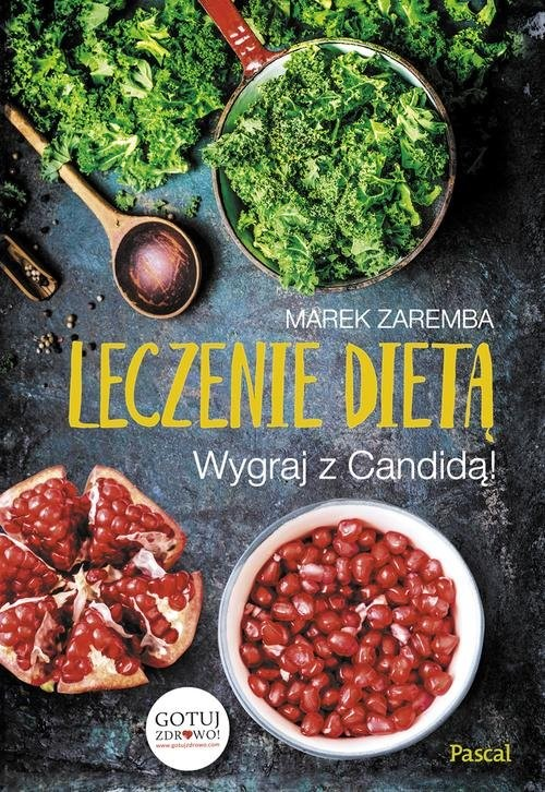 okładka Leczenie dietą Wygraj z Candidą!, Książka   Zaremba Marek