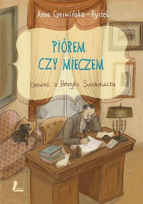 okładka Piórem czy mieczem Opowieść o Henryku Sienkiewiczu, Książka | Czerwińska-Rydel Anna