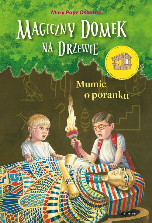 okładka Magiczny domek na drzewie Mumie o poranku, Książka   Mary Pope Osborne
