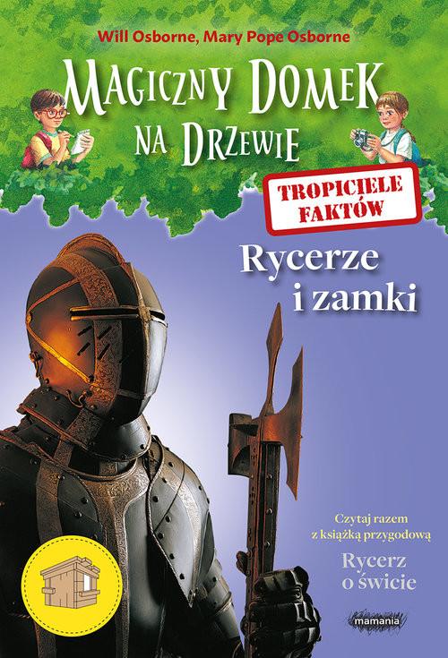 okładka Magiczny domek na drzewie Tropiciele faktów Rycerze i zamki, Książka | Will Osborne, Mary Pope Osborne
