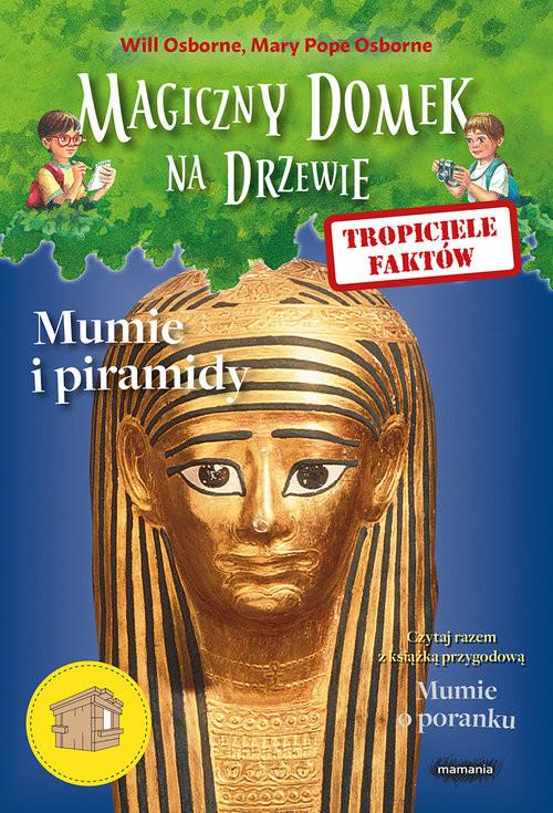 okładka Magiczny domek na drzewie Tropiciele faktów Mumie i piramidy, Książka | Will Osborne, Mary Pope Osborne
