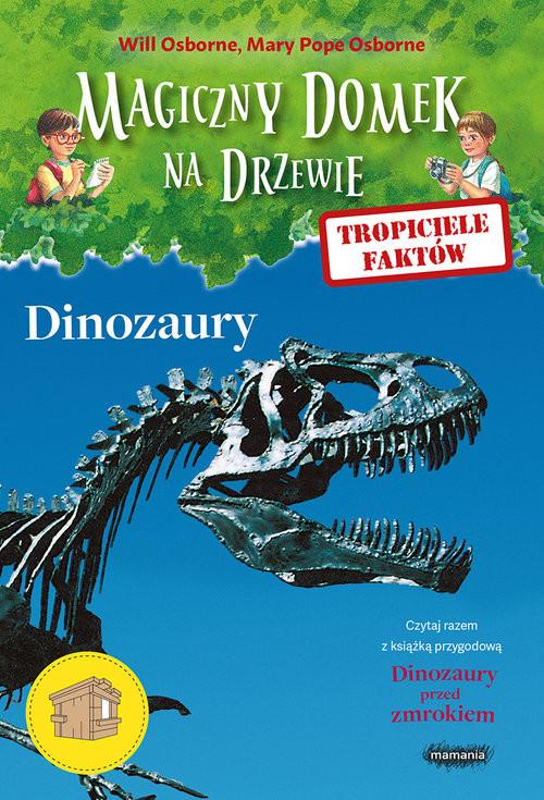 okładka Magiczny domek na drzewie Tropiciele faktów Dinozaury, Książka | Will Osborne, Mary Pope Osborne