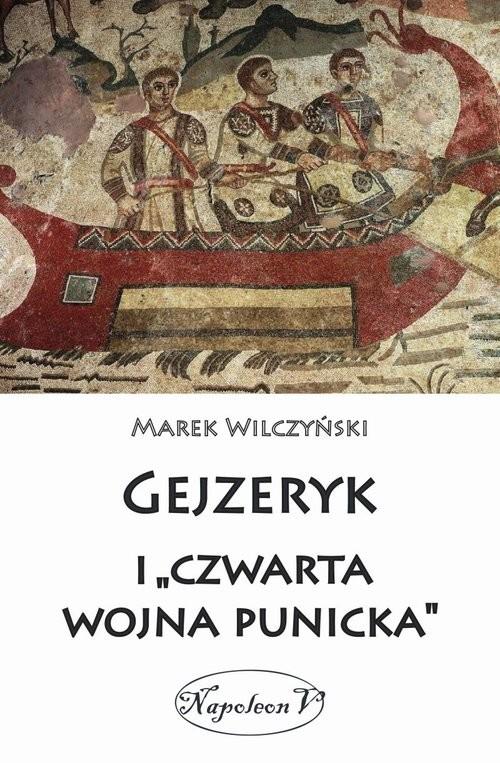 okładka Gejzeryk i czwarta wojna punicka, Książka | Wilczyński Marek