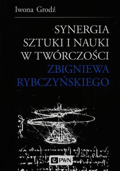 okładka Synergia sztuki i nauki w twórczości Zbigniewa Rybczyńskiego, Książka | Grodź Iwona