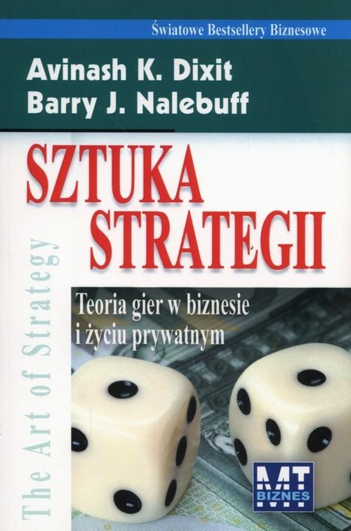 okładka Sztuka Strategii Teoria gier w biznesie i życiu prywatnym, Książka | Avinash K.Dixin, Barry J. Nalebuff