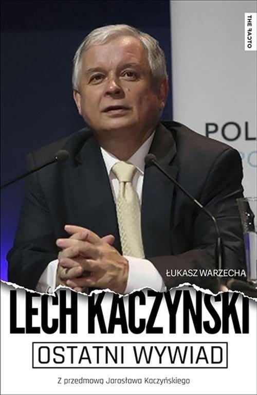 okładka Ostatni wywiad Lech Kaczyński Z przedmową Jarosława Kaczyńskiego, Książka | Lech Kaczyński, Łukasz Warzecha