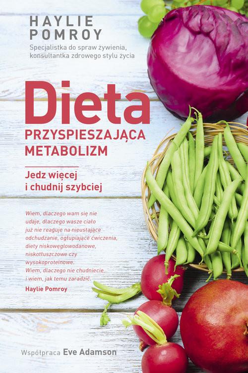 okładka Dieta przyspieszająca metabolizm Jedz więcej i chudnij szybciej, Książka | Pomroy Haylie, Adamson Eve