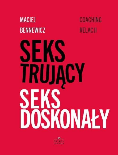 okładka Seks trujący Seks doskonały Coaching relacji, Książka | Maciej Bennewicz