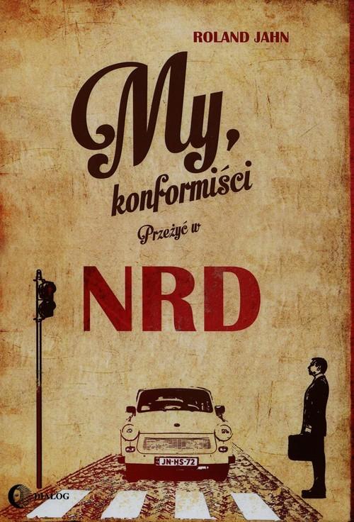 okładka My konformiści Przeżyć w NRD, Książka   Jahn Roland