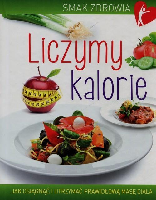 okładka Liczymy kalorie Jak osiągnąć i utrzymać prawidłową masę ciała, Książka | Woźniak Beata