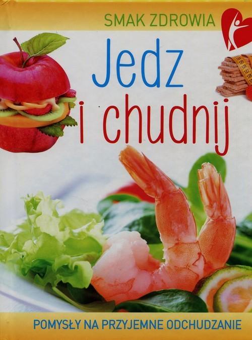 okładka Smak zdrowia Jedz i chudnij Pomysły na przyjemne odchudzanie, Książka | Woźniak Beata