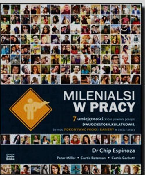 okładka Milenialsi w pracy 7 umiejętności które powinni posiąść dwudziestokilkulatkowie by móc pokonywać progi i bariery w życiu i pracy, Książka | Chip Espinoza, Peter Miller, Curtis Bateman