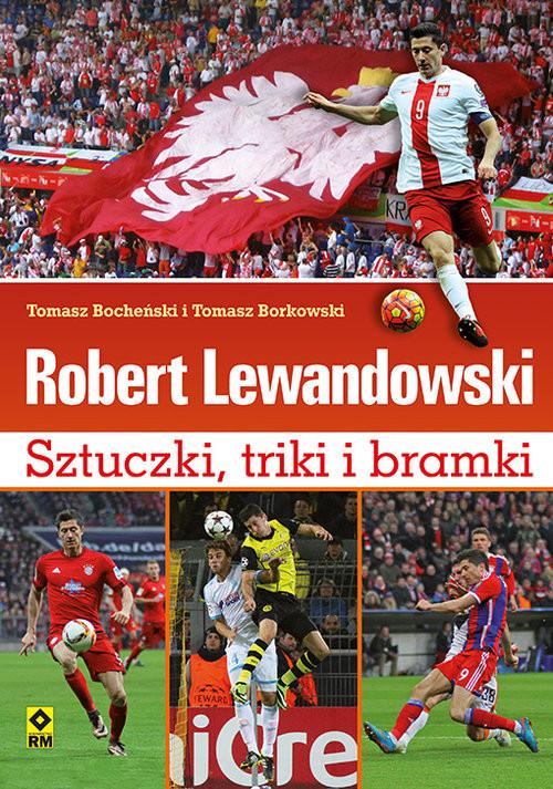 okładka Robert Lewandowski Sztuczki triki i bramki, Książka | Tomasz Bocheński, Tomasz Borkowski