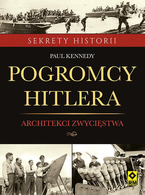 okładka Pogromcy Hitlera Architekci zwycięstwa Jak inżynierowie wygrali druga wojnę światową, Książka   Paul Kennedy