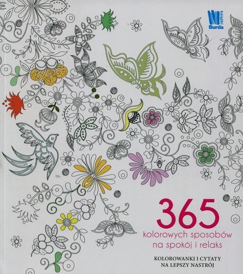 okładka 365 kolorowych sposobów na spokój i relaks Kolorowanki i cytaty na lepszy nastrój, Książka | Praca Zbiorowa