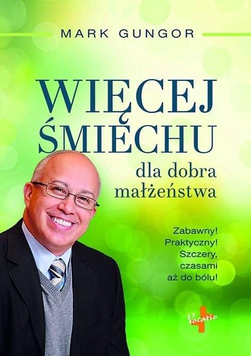 okładka Więcej śmiechu dla dobra małżeństwa Zabawny! Praktyczny! Szczery, czasami aż do bólu!, Książka | Mark  Gungor