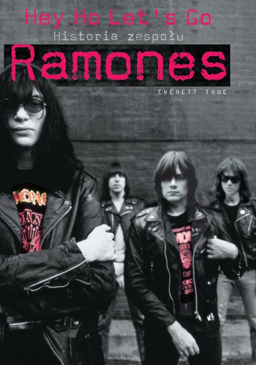okładka Ramones historia zespołu Hey Ho Lets Go!, Książka | True Everett