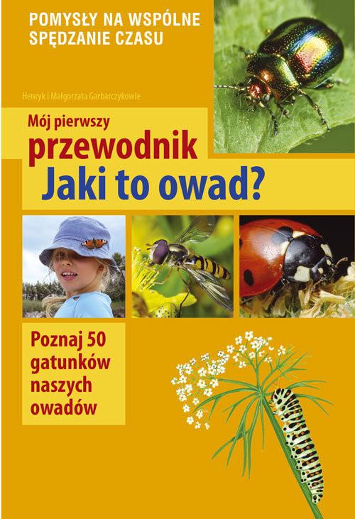 okładka Mój pierwszy przewodnik Jaki to owad? Poznaj 50 gatunków naszych owadów, Książka | Małgorzata Garbarczyk, Henryk Garbarczyk