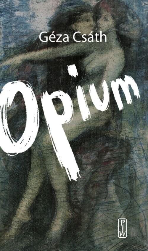 okładka Opium, Książka   Csath Geza