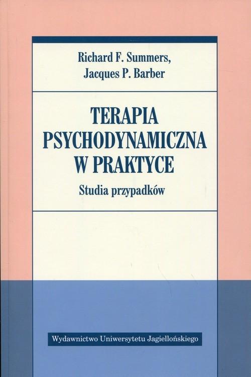 okładka Terapia psychodynamiczna w praktyce Studia przypadków, Książka | Richard F. Summers, Jacques P. Barber