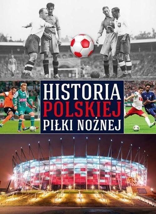 okładka Historia polskiej piłki nożnej, Książka |