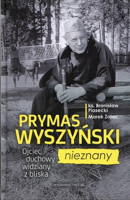 okładka Prymas Wyszyński nieznany Ojceic duchowy widziany z bliska, Książka | Bronisław Piasecki, Marek Zając