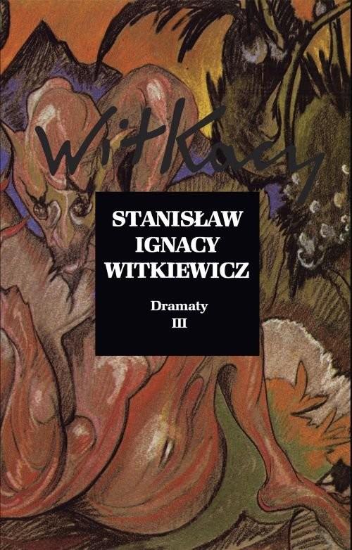 okładka Dramaty Tom 3książka      Stanisław Ignacy Witkiewicz