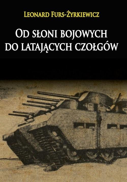 okładka Od słoni bojowych do latających czołgów, Książka | Furs-Żyrkiewicz Leonard