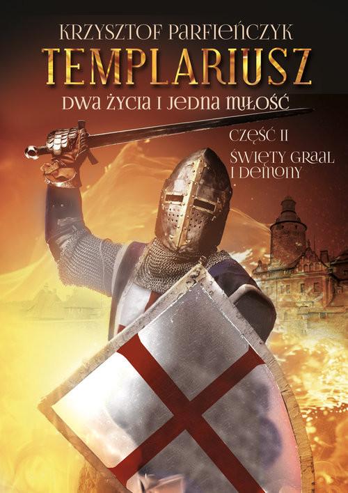 okładka Templariusz. Dwa życia i jedna miłość. Część 2: Święty Graal i demony, Książka | Parfieńczyk Krzysztof