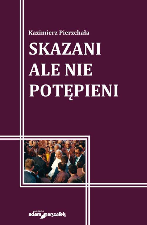 okładka Skazani ale nie potępieni, Książka | Pierzchała Kazimierz