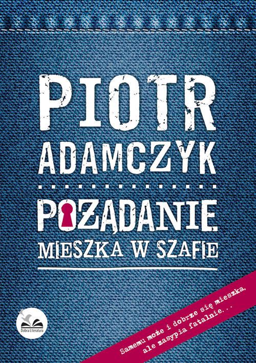 okładka Pożądanie mieszka w szafie, Książka | Adamczyk Piotr