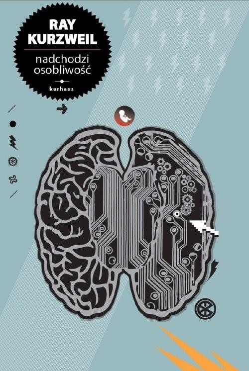 okładka Nadchodzi Osobliwość Kiedy człowiek przekroczy granice biologii, Książka | Kurzweil Raymond