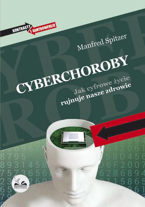 okładka Cyberchoroby Jak cyfrowe życie rujnuje nasze zdrowie, Książka | Spitzer Manfred