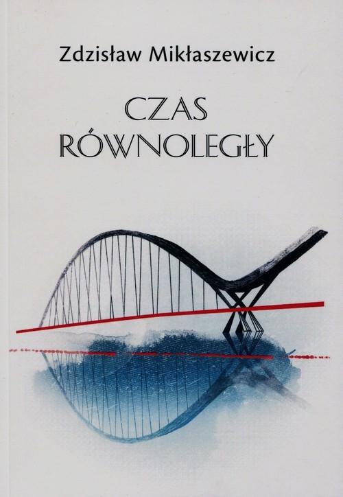 okładka Czas równoległy, Książka | Mikłaszewicz Zdzisław