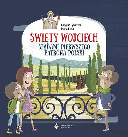 okładka Święty Wojciech Śladami pierwszego patrona Polski, Książka   Longina Cywińska, Maria Frela