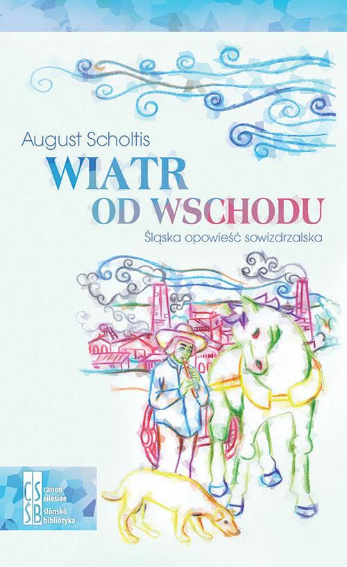 okładka Wiatr od Wschodu Śląska opowieść sowizdrzalska, Książka   Scholtis August