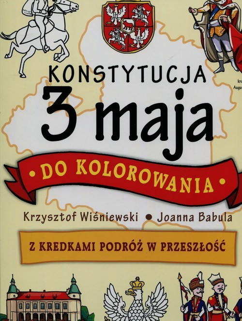 okładka Konstytucja 3 maja do kolorowania Z kredkami podróż w przeszłość, Książka | Krzysztof Wiśniewski, Joanna Babula