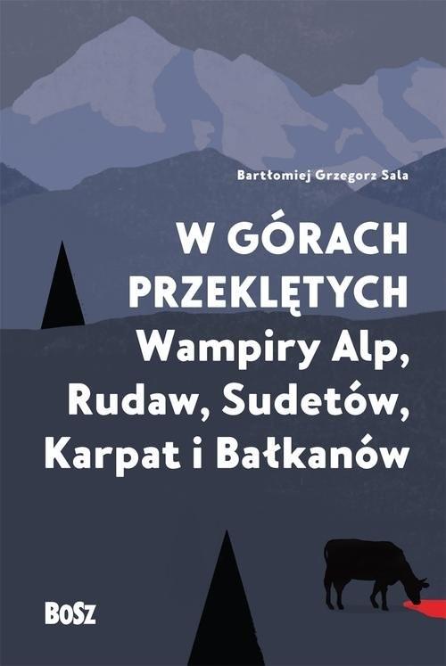 okładka W górach przeklętych Wampiry Alp, Rudaw, Sudetów, Karpat i Bałkanów, Książka | Sala Bartłomiej