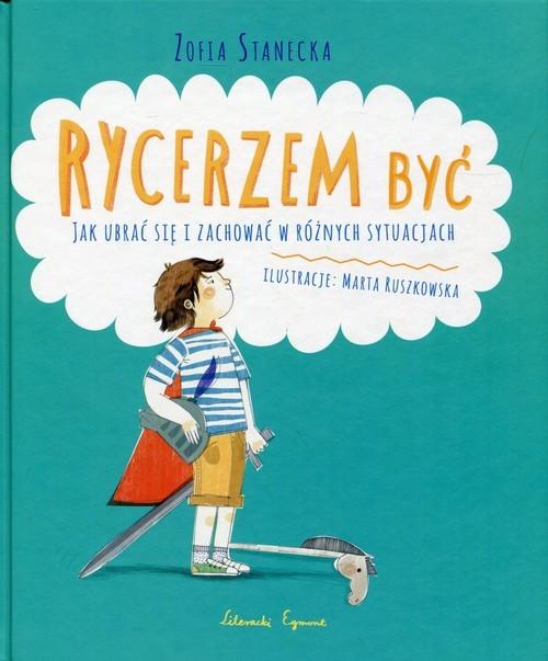 okładka Rycerzem być Jak ubrać się i zachować w różnych sytuacjach, Książka | Stanecka Zofia