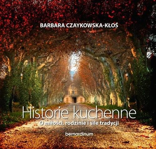 okładka Historie kuchenne O miłości, rodzinie i sile tradycji, Książka | Czaykowska-Kłoś Barbara