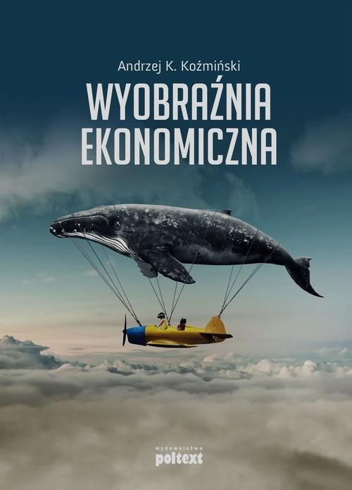 okładka Wyobraźnia ekonomiczna, Książka | Andrzej K. Koźmiński