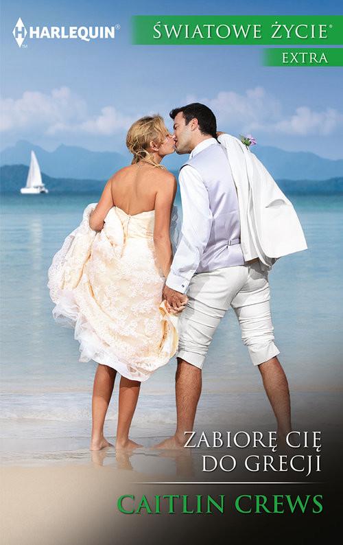 okładka Zabiorę cię do Grecji, Książka   Caitlin Crews